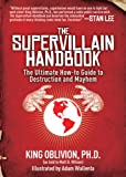 The Supervillain Handbook: The Ultimate How-to Guide to Destruction and Mayhem