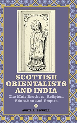 Scottish Orientalists and India: The Muir Brothers, Religion, Education and Empire (Worlds of the East India Company)