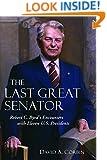 The Last Great Senator: Robert C. Byrd's Encounters with Eleven U.S. Presidents