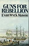 Guns for Rebellion (0091332400) by F.VAN WYCK MASON