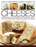 Kate Whiteman Cook's Illustrated Guide to Cheeses: A Comprehensive Visual Identifier to the Cheeses of the World with Advice on Selecting, Preparing and Cooking Techniques