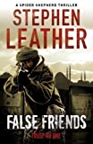 Stephen Leather False Friends (The 9th Spider Shepherd Thriller) by Leather, Stephen Reissue edition (2012)
