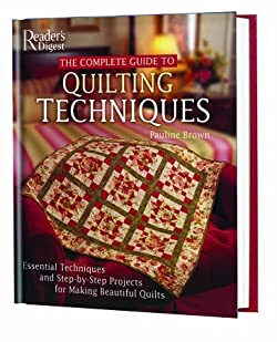 The Complete Guide to Quilting Techniques: Essential Techniques and Step-by-Step Projects for Making Beautiful Quilts