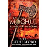 Empire of the Moghul: Raiders From the North (Empire of the Moghul 1)by Alex Rutherford