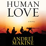 Human Love: A Novel | Andrei Makine