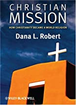 Christian Mission: How Christianity Became a World Religion (Blackwell Brief Histories of Religion)