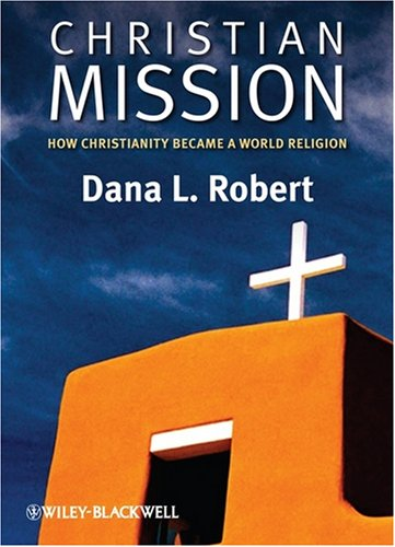 Christian Mission: How Christianity Became a World Religion (Blackwell Brief Histories of Religion), DANA L. ROBERT