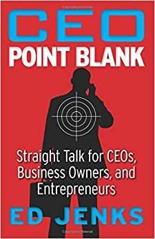 CEO Point Blank: Straight Talk For CEOs, Business Owners, And Entrepreneurs