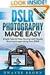 Photography: DSLR Photography Made Ea...