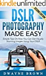 Photography: DSLR Photography Made Ea...