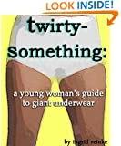Twirty-Something: A Young Woman's Guide to Giant Underwear