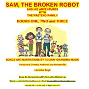 Sam, the Broken Robot: Books One,Two, and Three - Narration and Songs | [Larraine Diane Segil]