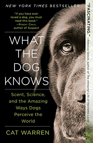 what-the-dog-knows-scent-science-and-the-amazing-ways-dogs-perceive-the-world