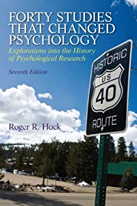 Forty Studies that Changed Psychology (7th Edition) by Roger R. Hock Ph.D.