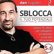 Sblocca il tuo potenziale: Conosci Te stesso per sviluppare un business e una vita di successo 5 | Dan Bogiatto