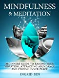 img - for Mindfulness and Meditation: Beginners Guide to Raising Your Vibration, Attracting Abundance and Finding Inner Peace book / textbook / text book