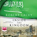 Inside the Kingdom (       UNABRIDGED) by Robert Lacey Narrated by Andrew Wincott