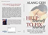 Alang Geh Help Yourself to Fix Yourself: Attitude is Like a Little Priceless Heart, When It Fails, Even the Strongest and Most Successful Fall With it.