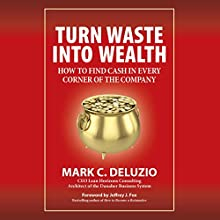Turn Waste into Wealth: How to Find Cash in Every Corner of the Company | Livre audio Auteur(s) : Mark C. DeLuzio Narrateur(s) : Dan McGowan
