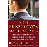 In the President's Secret Service: Behind the Scenes with Agents in the Line of Fire and the Presidents They Protect ~ Ronald Kessler