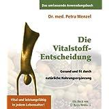 """Die Vitalstoff-Entscheidung: Gesund und fit durch nat�rliche Nahrungserg�nzungvon """"Petra Wenzel"""""""