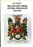 University College of Wales, Aberystwyth, 1872-1972 Edward Lewis Ellis