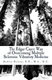 img - for [ The Edgar Cayce Way of Overcoming Multiple Sclerosis: Vibratory Medicine by Delany, Dudley J ( Author ) Feb-2014 Paperback ] book / textbook / text book