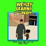 Wesley Learns About Credit | Prince Dykes MBA IAR SA, Wesley Dykes
