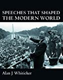 Speeches that Shaped the Modern World (1741103096) by Alan Whiticker