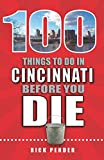 img - for 100 Things to Do in Cincinnati Before You Die (100 Things to Do Before You Die) book / textbook / text book