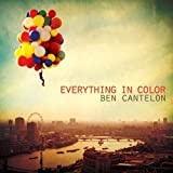 Ben Cantelon Everything In Colour by Ben Cantelon (2012) Audio CD