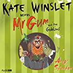 Mr Gum and the Goblins: Mr Gum, Book 3 (       UNABRIDGED) by Andy Stanton Narrated by Kate Winslet
