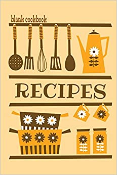 Blank Cookbook Recipes: Formatted To Help You Organize Your Recipes