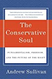 The Conservative Soul: Fundamentalism, Freedom, and the Future of the Right (0060934379) by Sullivan, Andrew