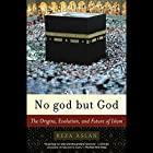 No god but God: The Origins, Evolution, and Future of Islam Hörbuch von Reza Aslan Gesprochen von: Shishir Kurup