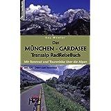 """Das M�nchen - Gardasee Transalp RadReiseBuch: Mit Rennrad und Tourenbike �ber die Alpen. inkl. GPS - Daten zum Downloadvon """"Kay Wewior"""""""