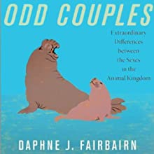 Odd Couples: Extraordinary Differences Between the Sexes in the Animal Kingdom Audiobook by Daphne J. Fairbairn Narrated by Kristin Kalbli