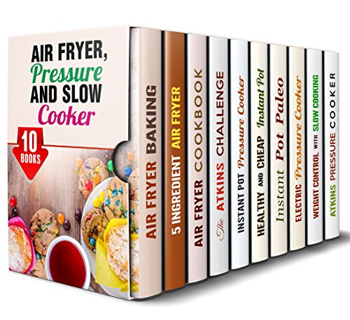 Air Fryer, Pressure and Slow Cooker Box Set (10 in 1): Over 400 Wonderful Air Fryer, Slow and Pressure Cooker Meals for You and Your Loved Ones (Special Appliances) by Wendy Cole, Tamara Norton, Emma Melton, Grace Cooper, Erica Shaw, Monique Lopez, Dianna Grey, Eva Mehler