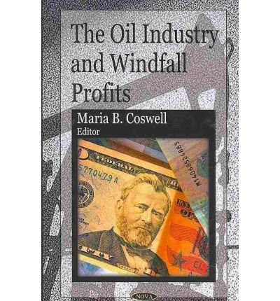 [(Oil Industry and Windfall Profits)] [ Edited by Maria B. Coswell ] [December, 2009]
