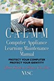 img - for COMPUTER APPLIANCE LEARNING MAINTENANCE MANUAL (C-A-L-M-M): Protect Your Computer, Protect Your Identity book / textbook / text book