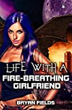 Life with a Fire-Breathing Girlfriend (The Dragonbound Chronicles)