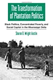 img - for Thetransformation of Plantation Politics: Black Politics, Concentrated Poverty, and Social Capital in the Mississippi Delta (Suny Series in African American Studies) book / textbook / text book