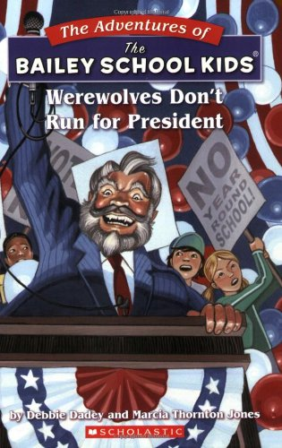Werewolves Don'T Run For President (Bailey School Kids #49)