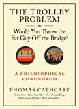 img - for The Trolley Problem, or Would You Throw the Fat Guy Off the Bridge?: A Philosophical Conundrum book / textbook / text book
