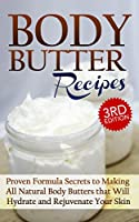 Body Butter Recipes 3rd Edition: Proven Formula Secrets to Making All Natural Body Butters that Will Hydrate and Rejuvenate Your Skin: Essential Oils, ... - DIY Body Butter Guide 1) (English Edition)