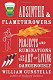 Absinthe & Flamethrowers: Projects and Ruminations on the Art of Living Dangerously (1556528221) by Gurstelle, William