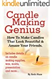 Candle Making Genius: How To Make Candles That Look Beautiful & Amaze Your Friends (English Edition)