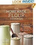 The Homemade Flour Cookbook: The Home...