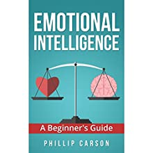 Emotional Intelligence: A Beginner's Guide Audiobook by Philip Carson Narrated by Jeffery Rowe-Sparks