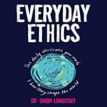 Everyday Ethics Audiobook by Simon Longstaff Narrated by Les Horovitz